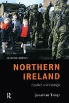 Northern Ireland - Conflict and Change ebook by Jonathan Tonge