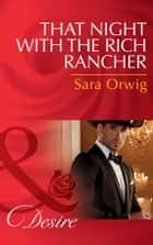 That Night With The Rich Rancher (Mills & Boon Desire) (Lone Star Legends, Book 6) ebook by Sara Orwig