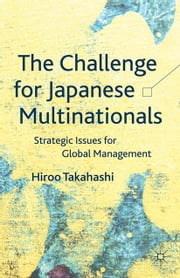 The Challenge for Japanese Multinationals - Strategic Issues for Global Management ebook by H. Takahashi