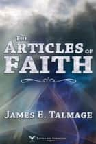 The Articles of Faith ebook by James E. Talmage
