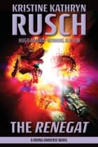 The Renegat - A Diving Universe Novel ebook by Kristine Kathryn Rusch