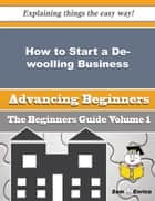 How to Start a De-woolling Business (Beginners Guide) ebook by Belkis Sayre