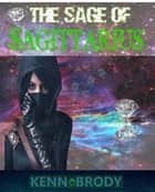 The Sage of Saggitarius ebook by Kenn Brody