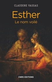 Esther, le nom voilé - Le nom voilé ebook by Claudine Vassas
