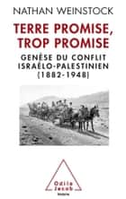 Terre promise, trop promise - Genèse du conflit israélo-palestinien (1882-1948) ebook by Nathan Weinstock