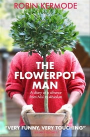 THE FLOWERPOT MAN - (A diary of a divorce from Nisi to Absolute) ebook by ROBIN KERMODE