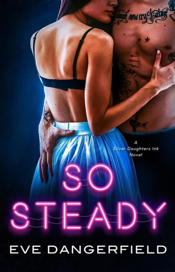 So Steady - Silver Daughters Ink, #2 ebook by Eve Dangerfield