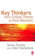 Key Thinkers from Critical Theory to Post-Marxism ebook by Simon Tormey, Jules Townshend
