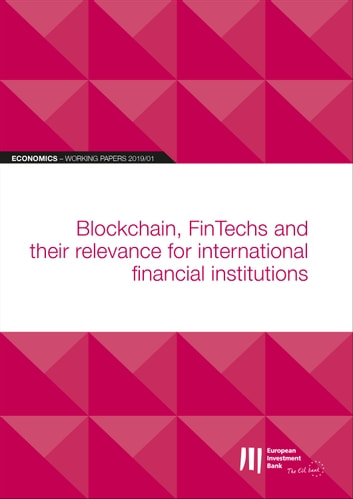 EIB Working Papers 2019/01 - Blockchain, FinTechs - and their relevance for international financial institutions ebook by