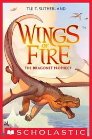 Wings of Fire Book One: The Dragonet Prophecy ebook by Tui T. Sutherland