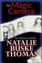 The Magic Camera ebook by Natalie Buske Thomas
