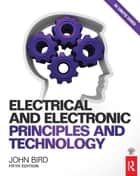 Electrical and Electronic Principles and Technology, 5th ed ebook by John Bird
