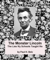 The Monster Lincoln - The Lies My Schools Taught Me ebook by Paul H. Belz