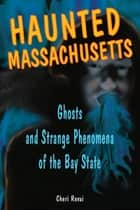 Haunted Massachusetts ebook by Cheri Revai