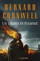 Un trono in fiamme - Le storie dei re sassoni ebook by Bernard Cornwell