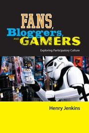 Fans, Bloggers, and Gamers - Exploring Participatory Culture ebook by Henry Jenkins