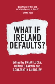 What If Ireland Defaults? ebook by Brian Lucey,Charles Larkin,Constantin Gurdgiev