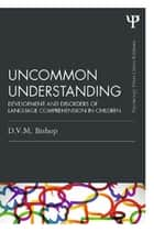 Uncommon Understanding (Classic Edition) ebook by Dorothy V. M. Bishop