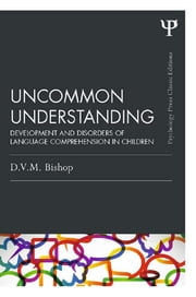 Uncommon Understanding (Classic Edition) - Development and disorders of language comprehension in children ebook by Dorothy V. M. Bishop