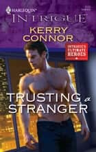 Trusting a Stranger ebook by Kerry Connor