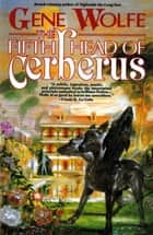 The Fifth Head of Cerberus - Three Novellas ebook by Gene Wolfe