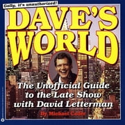 Dave's World - The Unauthorized Guide to the Late Show with David Letterman ebook by Michael Cader