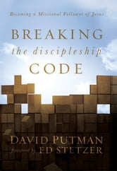 Breaking the Discipleship Code: Becoming a Missional Follower of Jesus ebook by David Putman,Ed Stetzer