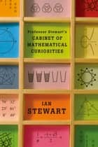 Professor Stewart's Cabinet of Mathematical Curiosities ebook by Ian Stewart