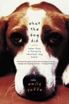 What the Dog Did ebook by Emily Yoffe