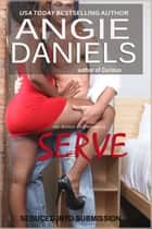 Seduced into Submission Book 2: SERVE ebook by Angie Daniels