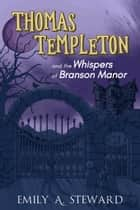 Thomas Templeton and the Whispers of Branson Manor ebook by Emily A. Steward