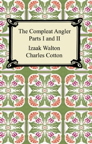 The Compleat Angler (Parts I and II) ebook by Izaak Walton