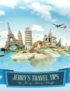 "Jerry's Travel Tips ebook by Jerry ""Moore"" Cluff"