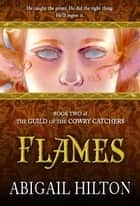 The Guild of the Cowry Catchers, Book 2: Flames - The Guild of the Cowry Catchers, #2 ebook by Abigail Hilton