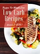 Low Carb Recipes for Weight Loss ebook by Hannie P. Scott