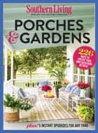 SOUTHERN LIVING Porches & Gardens ebook by The Editors of Southern Living