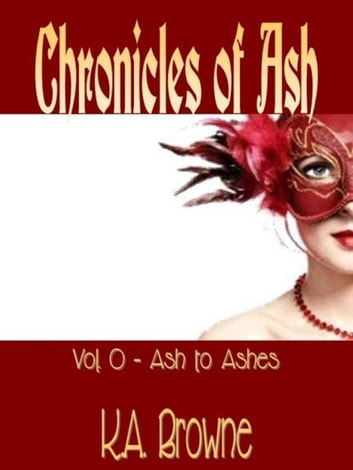 Chronicles of Ash: Vol. 0 - Ash to Ashes ebook by Kali Amanda Browne