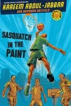 Sasquatch in the Paint ebook by Kareem Abdul-Jabbar, Raymond Obstfeld