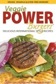 Veggie Power Burgers ebook by Cathy Gallagher,Barbara Schugt
