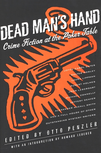 Dead Man's Hand - Crime Fiction at the Poker Table ebook by Peter Robinson,Walter Mosley,Rupert Holmes,Laura Lippman,John Lescroart,Jeffery Deaver,Alexander McCall Smith,Parnell Hall,Christopher Coake,Michael Connelly,Sue DeNymme,Otto Penzler,Joyce Carol Oates,Sam Hill,Lorenzo Carcaterra,Eric Van Lustbader