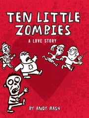 Ten Little Zombies - A Love Story ebook by Andy Rash