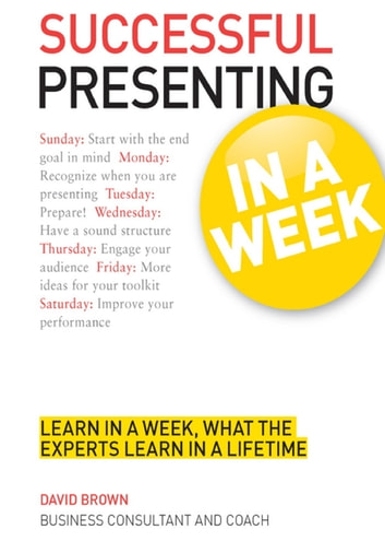 Successful Presenting in a Week: Teach Yourself ebook by David Brown
