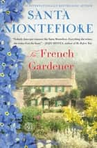 The French Gardener ebook by Santa Montefiore