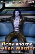 Rena and the Alien Warrior ebook by Jessica Coulter Smith, Harley Wylde