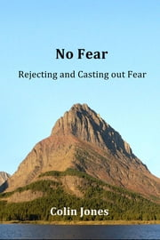 No Fear - Rejecting and Casting out Fear ebook by Colin Jones