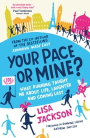 Your Pace or Mine?: What Running Taught Me About Life, Laughter and Coming Last ebook by Lisa Jackson