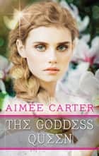 The Goddess Queen ebook by Aimée Carter