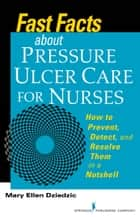 Fast Facts About Pressure Ulcer Care for Nurses ebook by Mary Ellen Dziedzic
