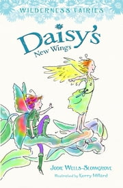 Daisy's New Wings: Wilderness Fairies (Book 2) - Wilderness Fairies (Book 2) ebook by Jodie Wells-Slowgrove