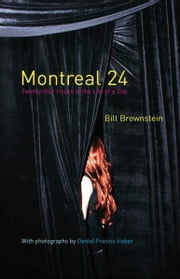 Montreal 24 - Twenty-four Hours in the Life of a City ebook by Bill Brownstein,Daniel Habor